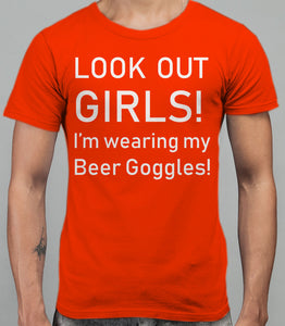 Look Out Girls I'm wearing my Beer Goggles Mens T-Shirt - White