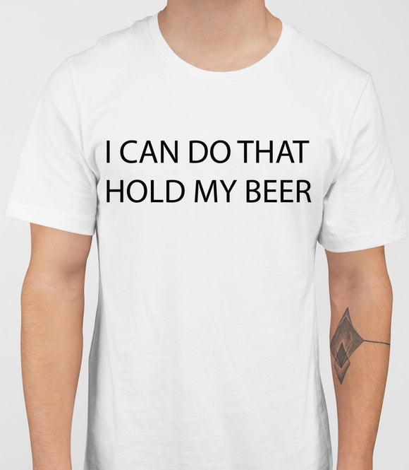 I can do that hold my beer - Mens T-Shirt - White
