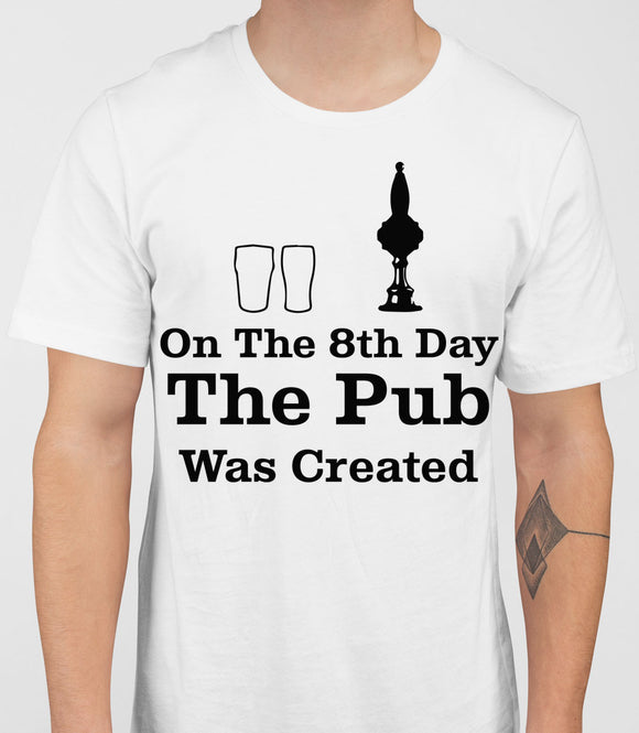 On The 8th Day The Pub Was Created Mens T-Shirt - White