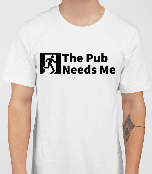 The Pub Needs Me Mens T-Shirt - White
