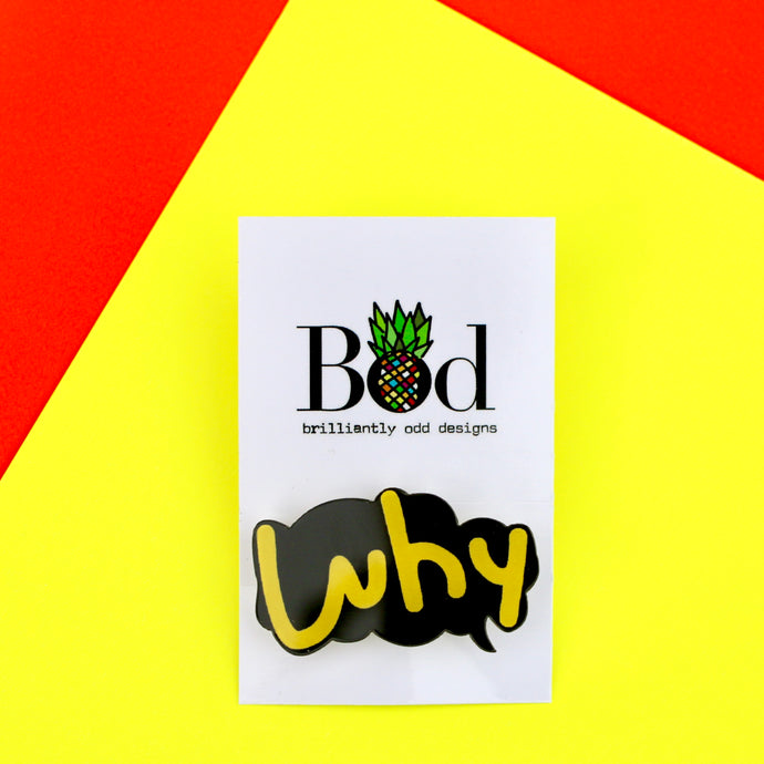 Why? - Pin Badge