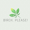 Birch, Please!