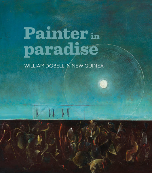 William Dobell in New Guinea: Painter in Paradise
