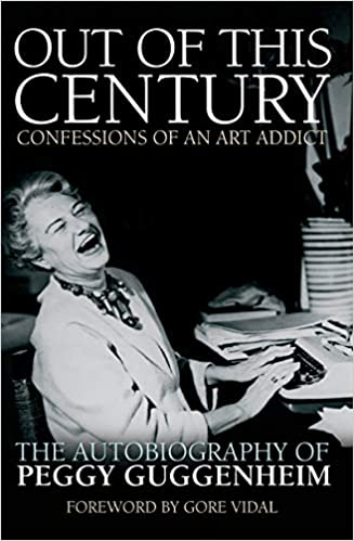 Out of this Century - Confessions of an Art Addict : The Autobiography of Peggy Guggenheim