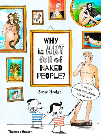 Why is Art Full of Naked People? And other vital questions about art