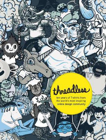 Threadless : Ten Years of T-Shirts from the World's Most Inspiring Online Design Community by  Jake Nickell