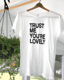 "SLT ~ ""TRUST ME, YOU'RE LOVELY"" White 100% Cotton Perfect Tee"