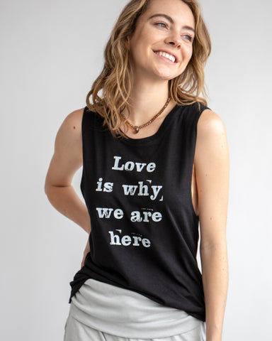 "SLT ~ ""LOVE IS WHY WE ARE HERE"" Bamboo/Organic Cotton Muscle Tee"