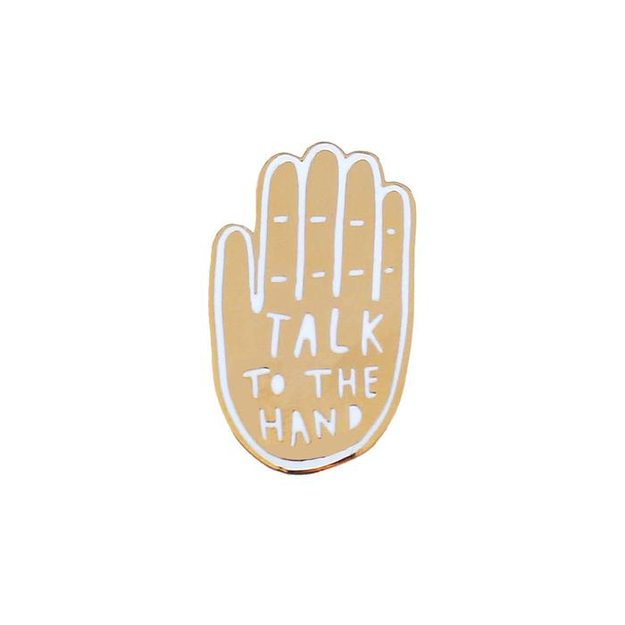 Pin Talk to the hand
