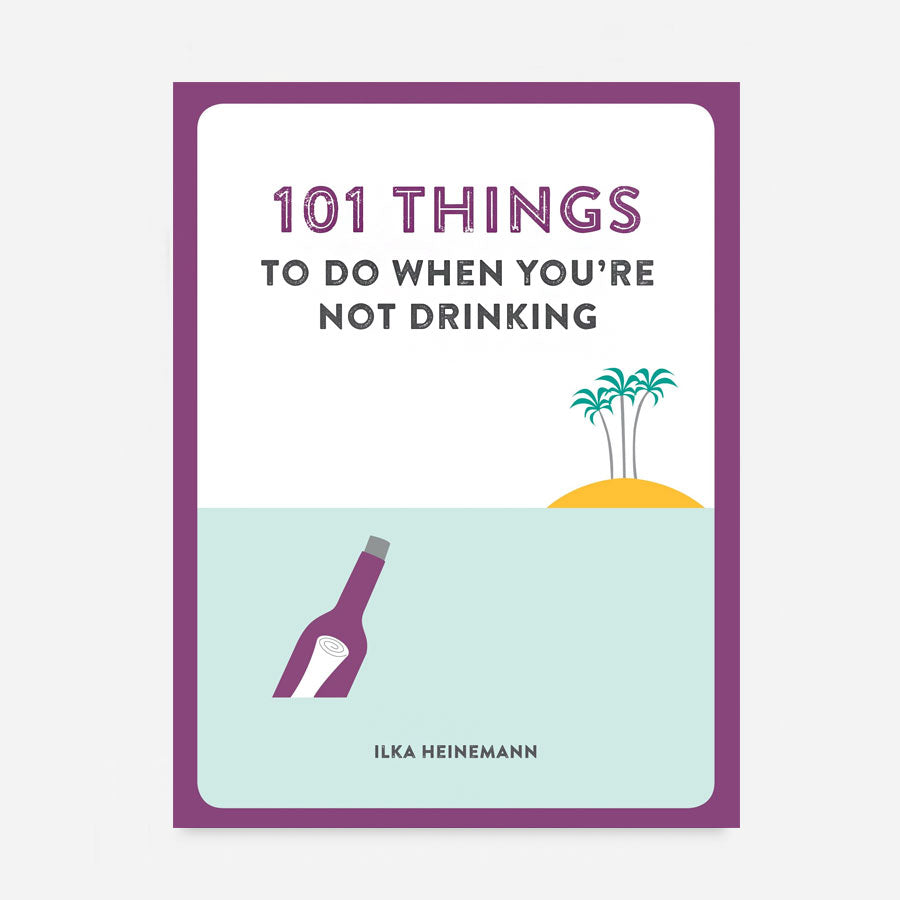 101 Things To Do When You're Not Drinking Book