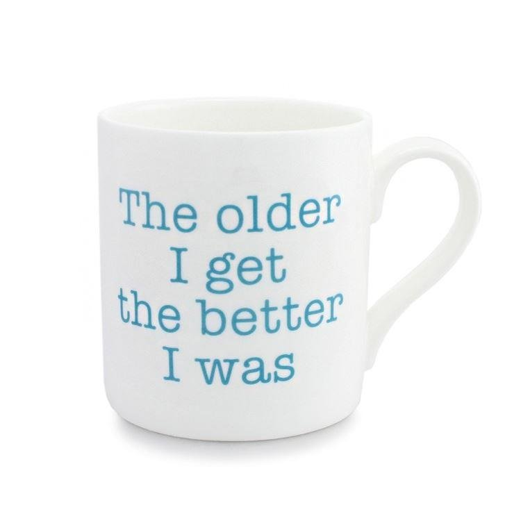 The Older I Get, The Better I Was Mug