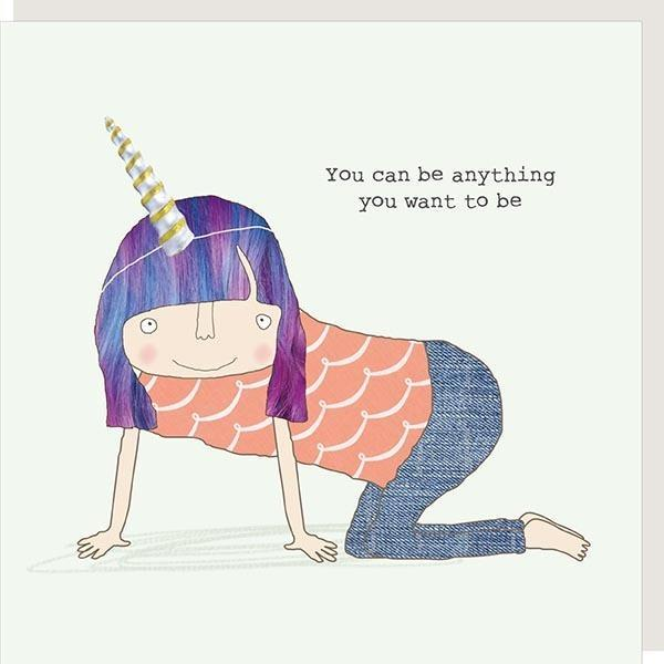 You Can Be Anything You Want To Be Birthday Card
