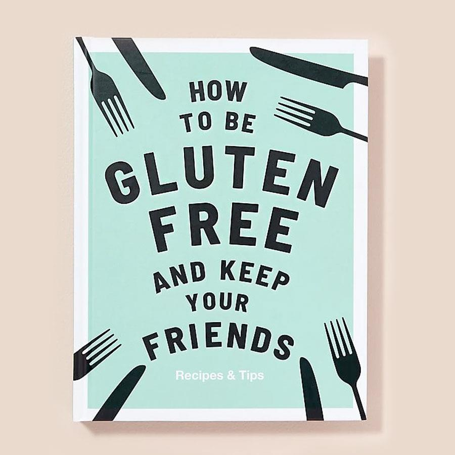How To Be Gluten Free And Keep Your Friends Book
