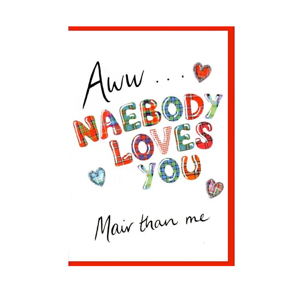 Naebody Loves You.. Mair Than Me Card