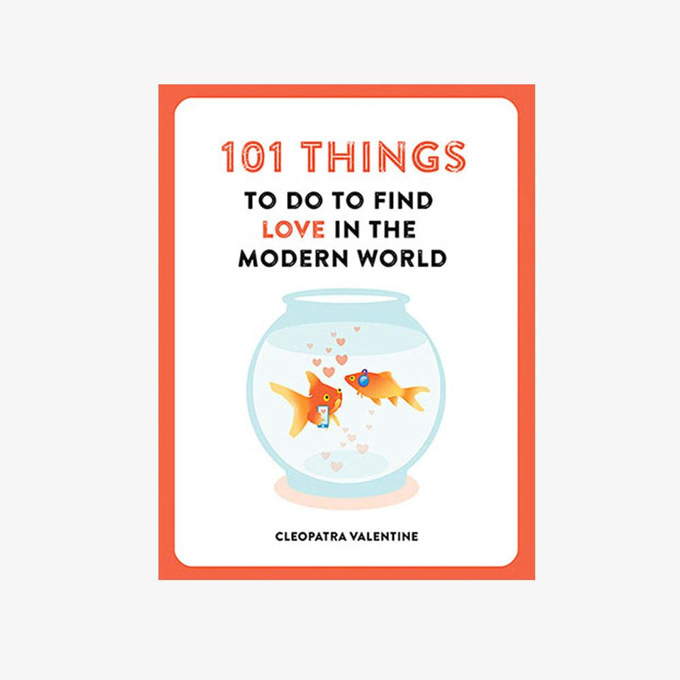 101 Things to Do To Find Love in the Modern World Book