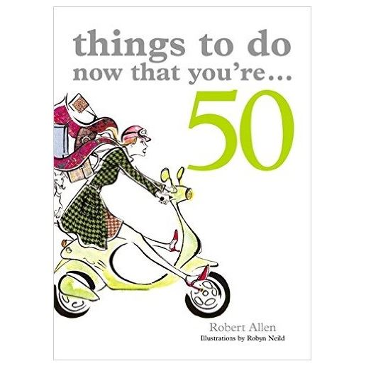 Things To Do Now That You're 50 Book