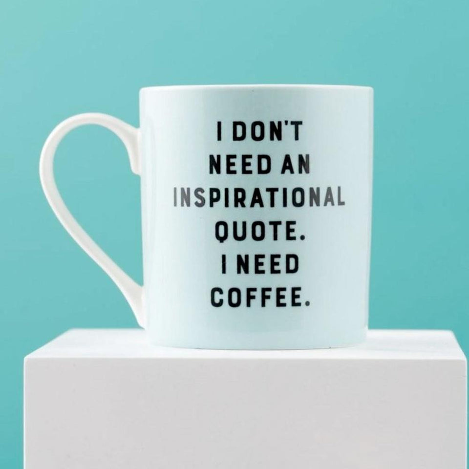 I Don't Need Quote Mug