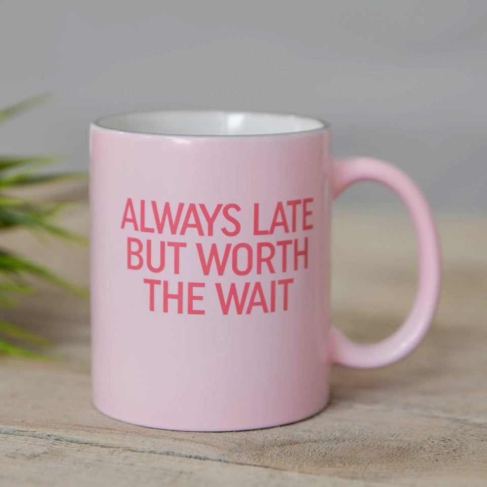 Always Late But Worth The Wait Pink Mug