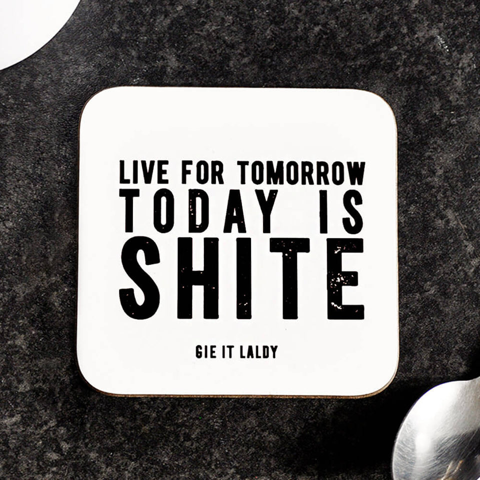 Live for Tomorrow Today is Shite Coaster