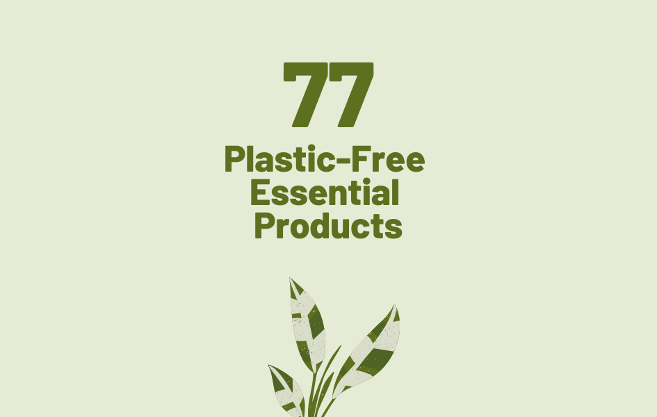 77 Plastic-Free Essentials: Products for Every Occassion