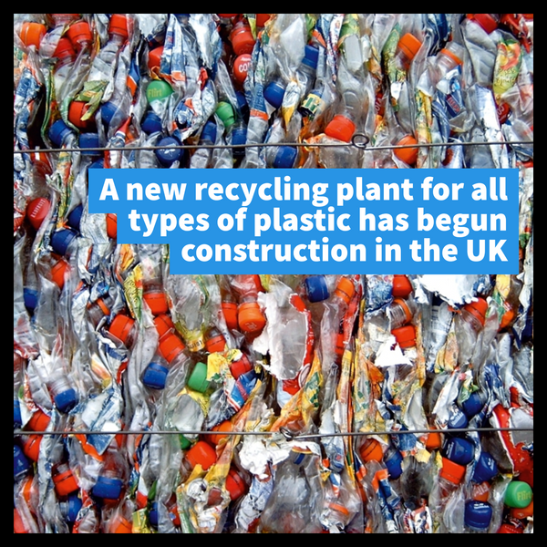A new recycling plant for all types of plastic has begun construction in the UK - Life Before Plastik