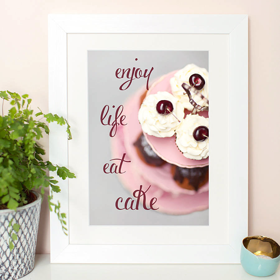 """Enjoy Life Eat Cake"" Print"
