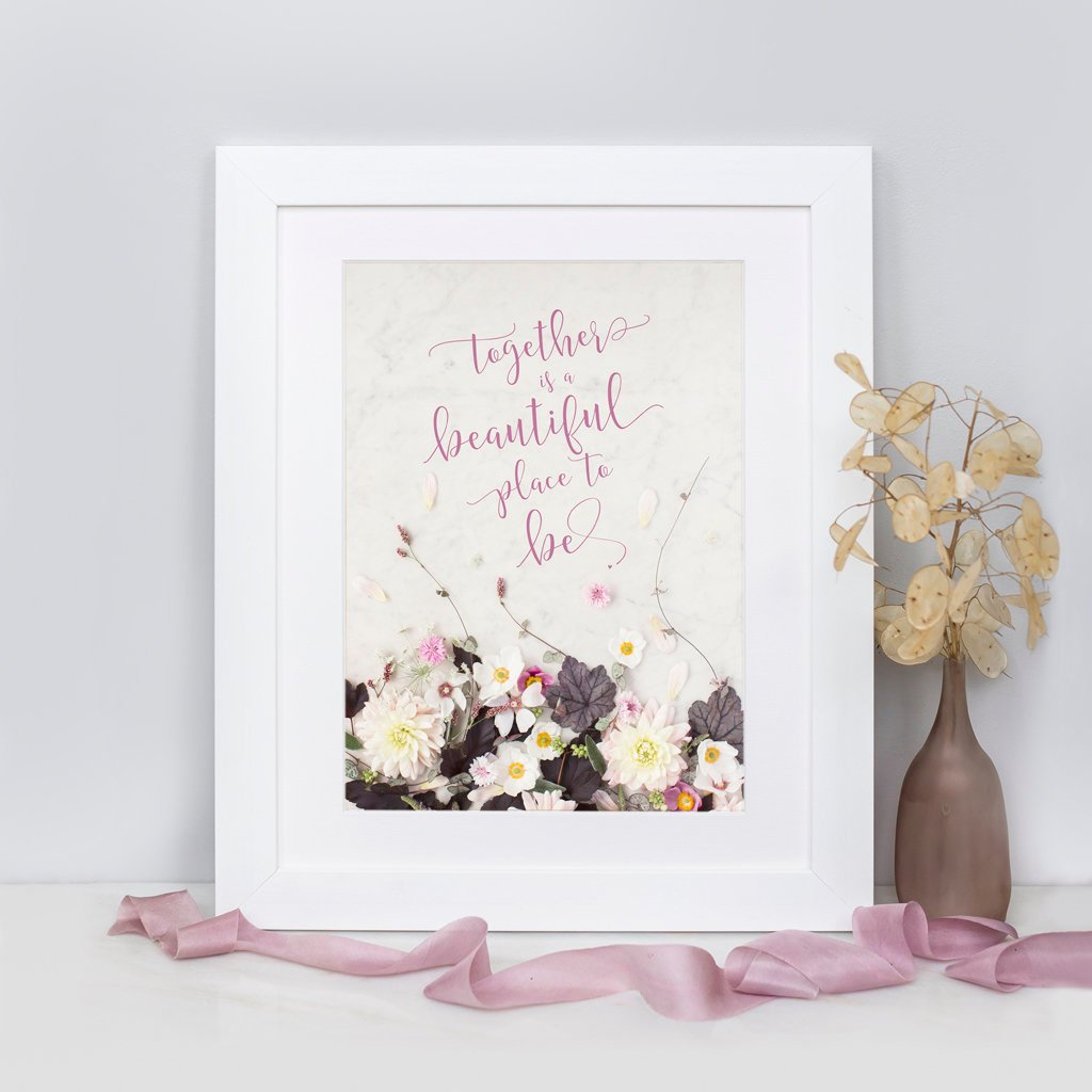 """Together is a Beautiful Place to Be"" Print"