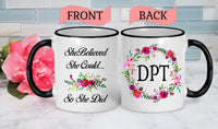 DPT Graduation Gift DPT Gifts Doctor of Physical Therapy Gift Physical Therapy Mug Physical Therapist Mug Mugs with Sayings She Believed