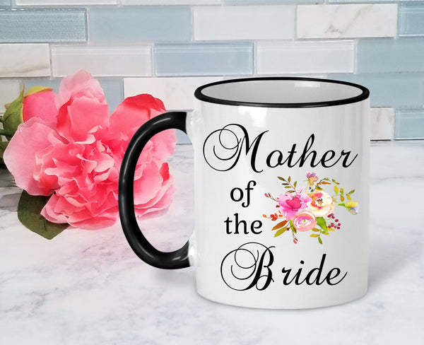 Mother of the Bride Mug Mother of the Bride Gift Mom of the Bride Gift for Mother of the Bride Mother of the Bride Coffee Mug Coffee Cup