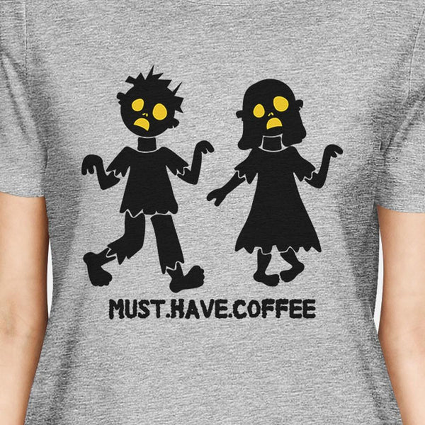 Must Have Coffee Zombies Womens Grey Shirt