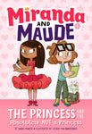 The Princess and the Absolutely Not a Princess (Miranda and Maude #1)