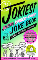 The Jokiest Joking Knock-Knock Joke Book Ever Written. . . No Joke!
