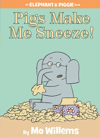 Pigs Make Me Sneeze! (An Elephant and Piggie Book)