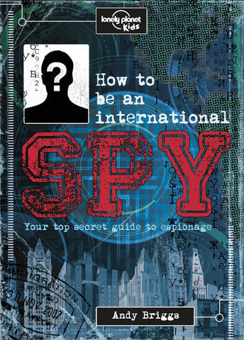Lonely Planet How to be an International Spy 1st Ed.