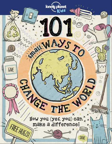 Lonely Planet 101 Small Ways to Change the World 1st Ed.