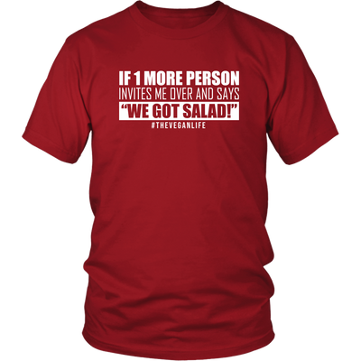 "This t-shirt expresses the frustration of vegans/vegetarians when they get invited by dear friends to dinner, all to find that while everyone else is served a feast, they get the proud announcement, ""We got salad!"" Great shirt as a gift."