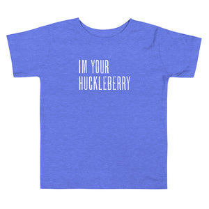I'm Your Huckleberry - Toddler Short Sleeve Tee