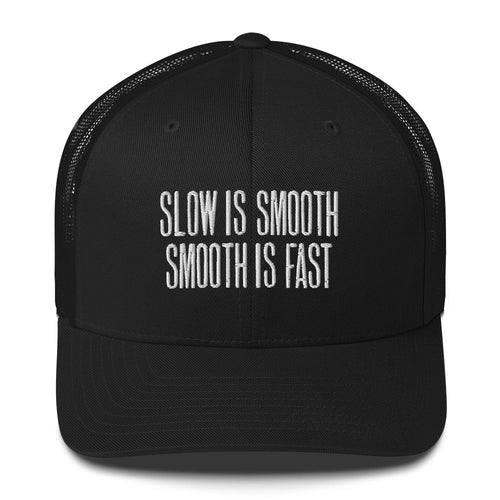 Slow is Smooth - Smooth is Fast - Trucker Cap