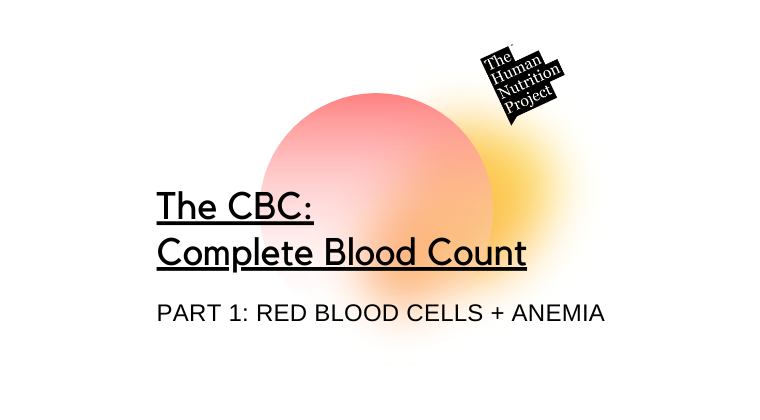 The CBC: Part 1 - The Red Blood Cell + Anemia