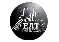 Life is Short Eat the Bacon