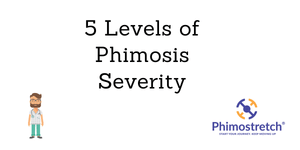 Five Levels of Phimosis Severity- Which stage are you in currently?
