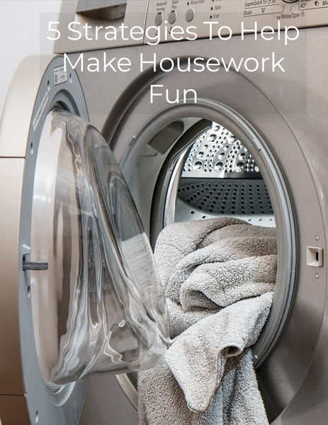 5 Strategies To Make Housework Fun - Strategic Homeschooling And More
