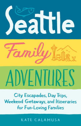 Seattle Family Adventures / Guide Book