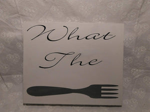 """What the Fork"" Hand Painted Rustic Sign"