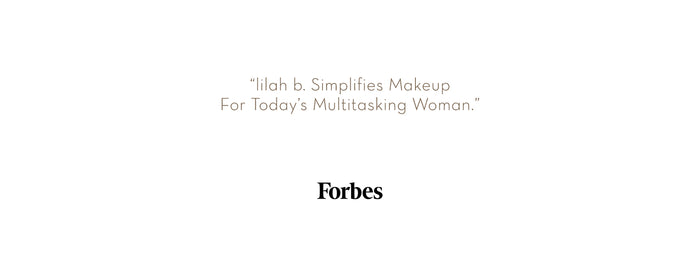 """lilah b. Simplifies Makeup For Today's Multitasking Woman."" - Forbes Magazine"