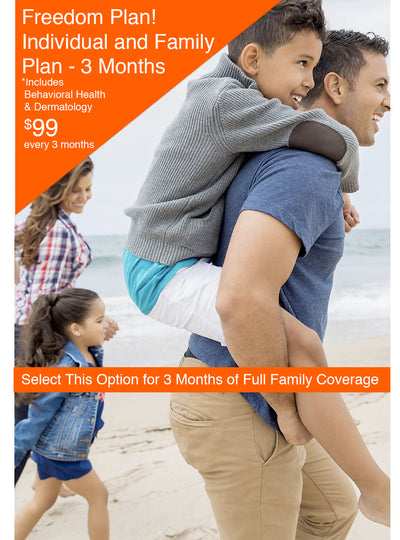 Freedom Plan!   Get Full 3 months of Unlimited Telemedicine.  Includes Extended Family coverage!