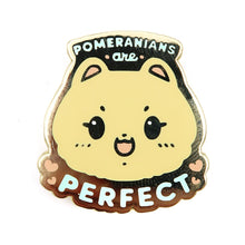 Load image into Gallery viewer, Pomeranians are Perfect Enamel Pin • Gold (Charity Pin!)