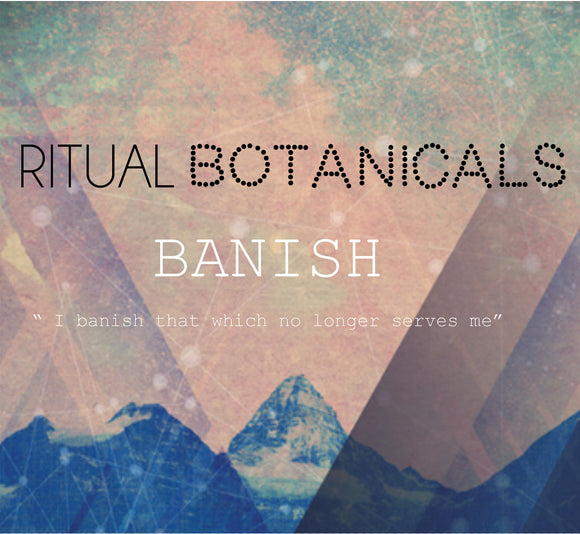 Ritual Botanicals The BANISH series