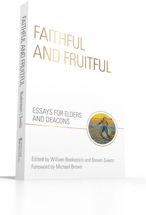 Faithful and Fruitful - Essays for Elders and Deacons