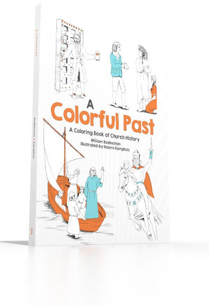 A Colorful Past A Coloring Book of Church History Through the Centuries
